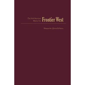 The Irish American Myth of the Frontier West by Marguerite Quintelli-