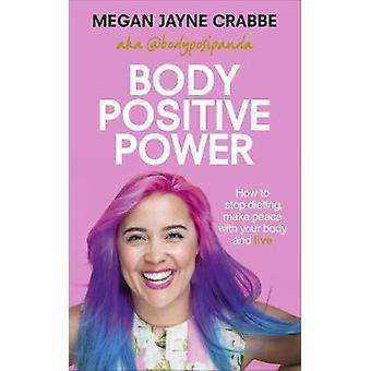 Körper Positive Kraft - wie stop Diäten - Frieden mit Ihrem Körper machen