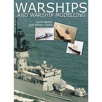 Warships and Warship Modelling by David Wooley - William Clarke - 978