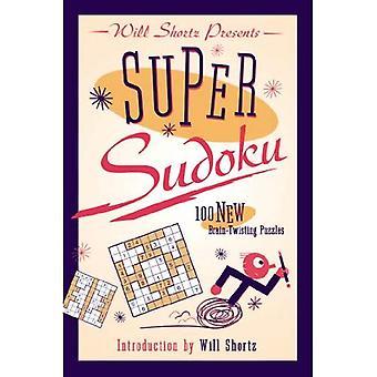 Will Shortz esittelee Super Sudoku: 100 uutta aivojen kiertämällä palapelit