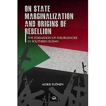 On State, Marginalization, and Origins of Rebellion The Formation of Insurgencies in Southern Sudan