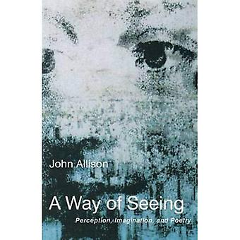 A Way of Seeing: Perception, Imagination, and Poetry