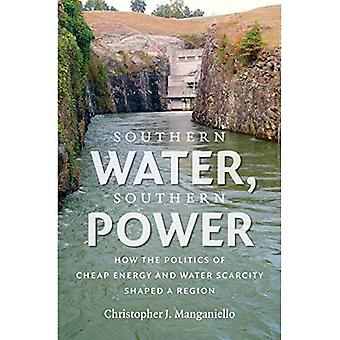 Southern Water, Southern Power: How the Politics of� Cheap Energy and Water Scarcity Shaped a Region