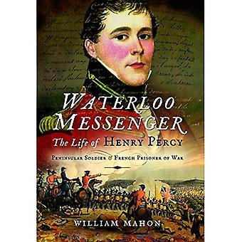 Waterloo Messenger: The Life of Henry Percy, Peninsular Soldier and French Prisoner of War