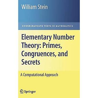Elementary Number Theory Primes Congruences and Secrets  A Computational Approach by Stein & William
