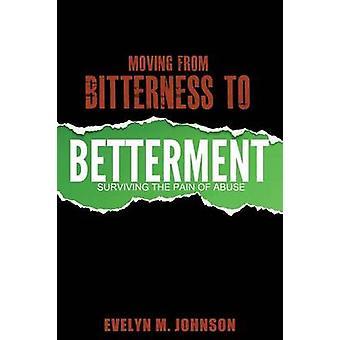 Verplaatsen van bitterheid naar verbetering overleven de pijn van misbruik door Johnson & Evelyn M