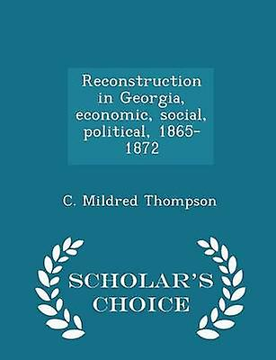 Reconstruction in Georgia economic social political 18651872  Scholars Choice Edition by Thompson & C. Mildred