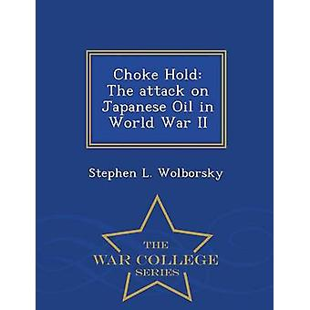 Choke Hold The attack on Japanese Oil in World War II  War College Series by Wolborsky & Stephen L.