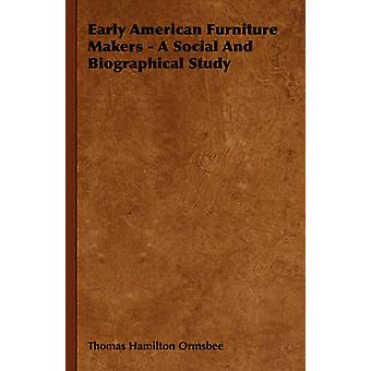 Early American Furniture Makers  A Social and Biographical Study by Ormsbee & Thomas Hamilton