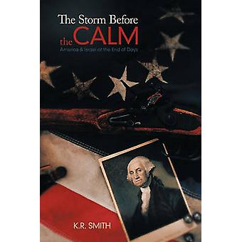 The Storm Before the Calm America  Israel at the End of Days by Smith & K. R.
