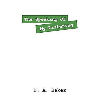 Het spreken van mijn luisteren door Baker & D. A.