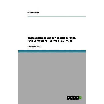 Unterrichtsplanung fr das Kinderbuch Die vergessene Tr von Paul Maar by Heijenga & Ute
