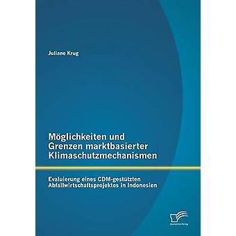 Moglichkeiten Und Grenzen Marktbasierter Klimaschutzmechanismen Evaluierung Eines CDMGestutzten Abfallwirtschaftsprojektes, Indonesien jäseneltä Krug & Juliane