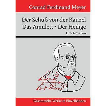 Der Schu von der Kanzel Das Amulett Der Heilige von Conrad Ferdinand Meyer