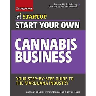 Start Your Own Cannabis Business - Your Step-By-Step Guide to the Mari
