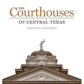 The Courthouses of Central Texas by Brantley Hightower - 978029276294