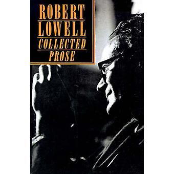 COLLECTED PROSE by Robert Lowell - 9780374522674 Book