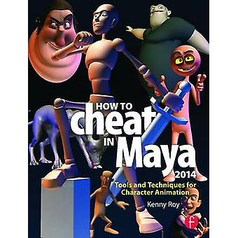 How to Cheat in Maya 2014 - Tools and Techniques for Character Animati