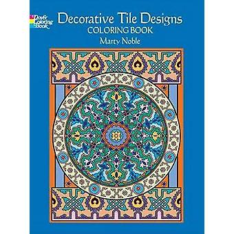 Decorative Tile Designs - Coloring Book by Marty Noble - 9780486451954