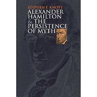 Alexander Hamilton and the Persistence of Myth (New edition) by Steph