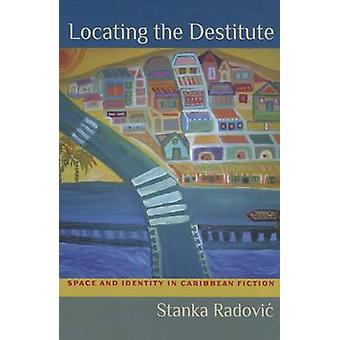 Locating the Destitute - Space and Identity in Caribbean Fiction by St