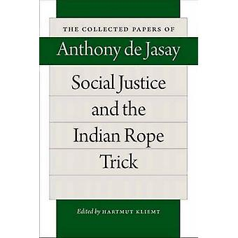 Social Justice & the Indian Rope Trick by Anthony Jasay - Hartmut Kli