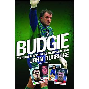 Budgie - The Autobiography of Goalkeeping Legend John Burridge by John