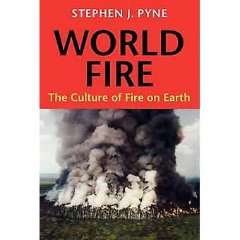 World Fire - Culture of Fire on Earth by Stephen J. Pyne - 97802959759