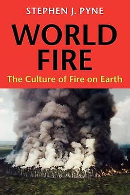 World Fire - The Culture of Fire on Earth by Stephen J. Pyne - 9780295