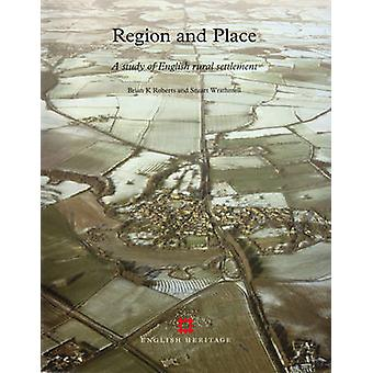Region and Place - A Study of English Rural Settlement by Brian K. Rob
