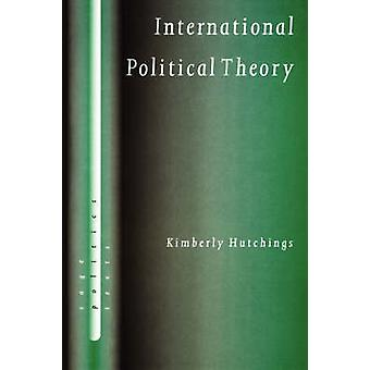 International Political Theory Rethinking Ethics in a Global Era by Hutchings & Kimberly
