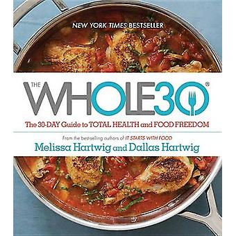 The Whole30 - The 30-Day Guide to Total Health and Food Freedom by Mel