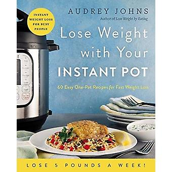 Lose Weight with Your Instant Pot by Audrey Johns