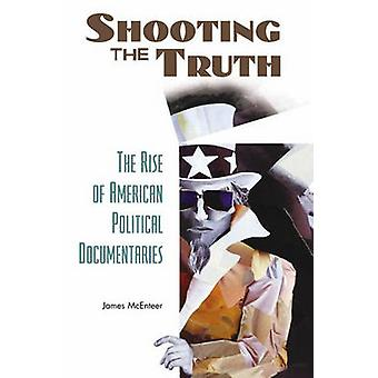 Shooting the Truth - The Rise of American Political Documentaries (ann