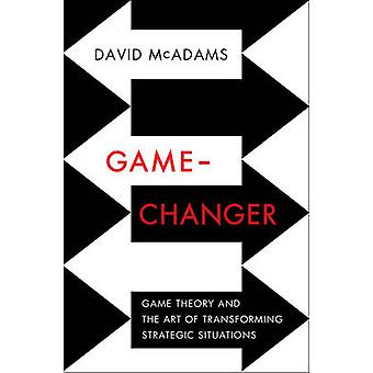 GameChanger Game Theory and the Art of Transforming Strategic Situations door David McAdams