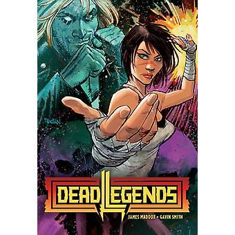 Dead Legends by James Maddox & By artist Gavin Smith & Edited by Joseph Phillip Illidge