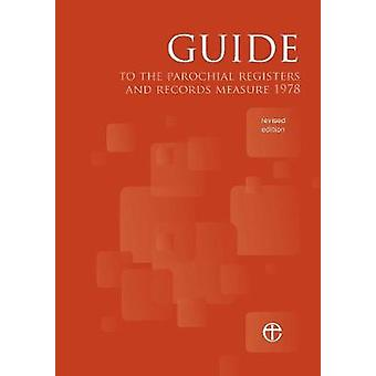 Guide to the Parochial Registers and Records Measure 1978 by Church House Publishing