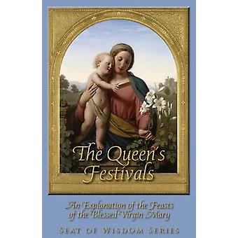 The Queens Festivals An Explanation of the Feasts of the Blessed Virgin Mary by St. Peter & Mother Mary