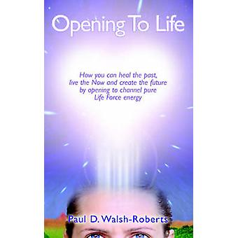 Opening To Life by WalshRoberts & Paul & D