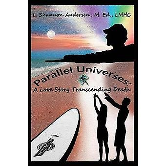 Parallel Universes  A Love Story Transcending Death by Andersen & L Shannon