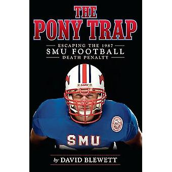 The Pony Trap Escaping the 1987 SMU Football Death Penalty von Blewett & David