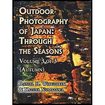 Outdoor Photography of Japan Through the Seasons  Volume 3 of 3 Autumn by Wieczorek & Daniel H.