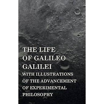 The Life of Galileo Galilei with Illustrations of the Advancement of Experimental Philosophy by Lewes & George Henry