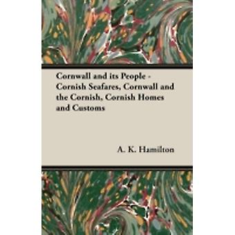 Cornwall and Its People  Cornish Seafares Cornwall and the Cornish Cornish Homes and Customs by Hamilton & A. K.