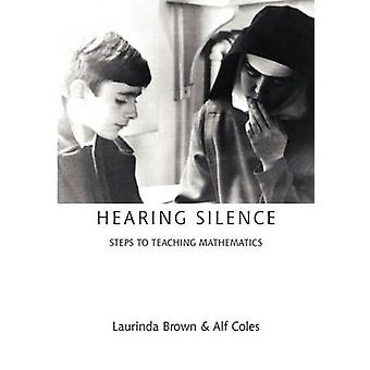 Hearing Silence Learning to Teach Mathematics by Brown & Laurinda