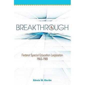 Breakthrough Federal Special Education Legislation 19651981 by Martin & Edwin W