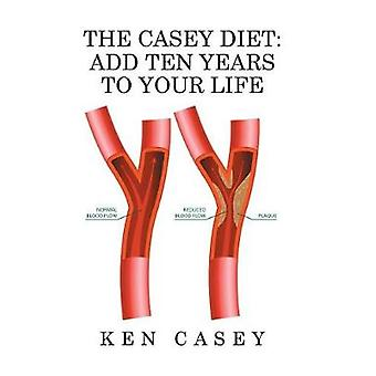 The Casey Diet Add Ten Years to Your Life by Casey & Ken