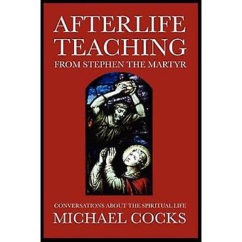 Afterlife Teaching from Stephen the Martyr by Cocks & Michael