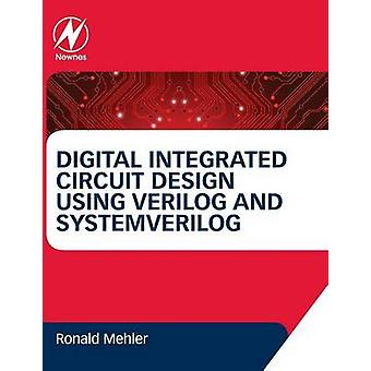 Digital Integrated Circuit Design Using Verilog and SystemVerilog by