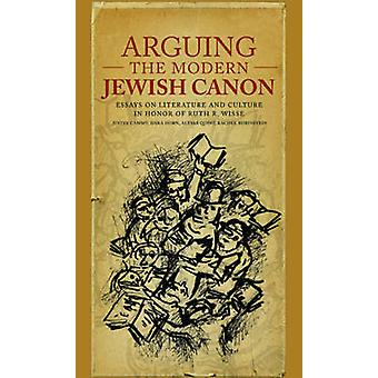 Arguing the Modern Jewish Canon - Essays on Literature and Culture in